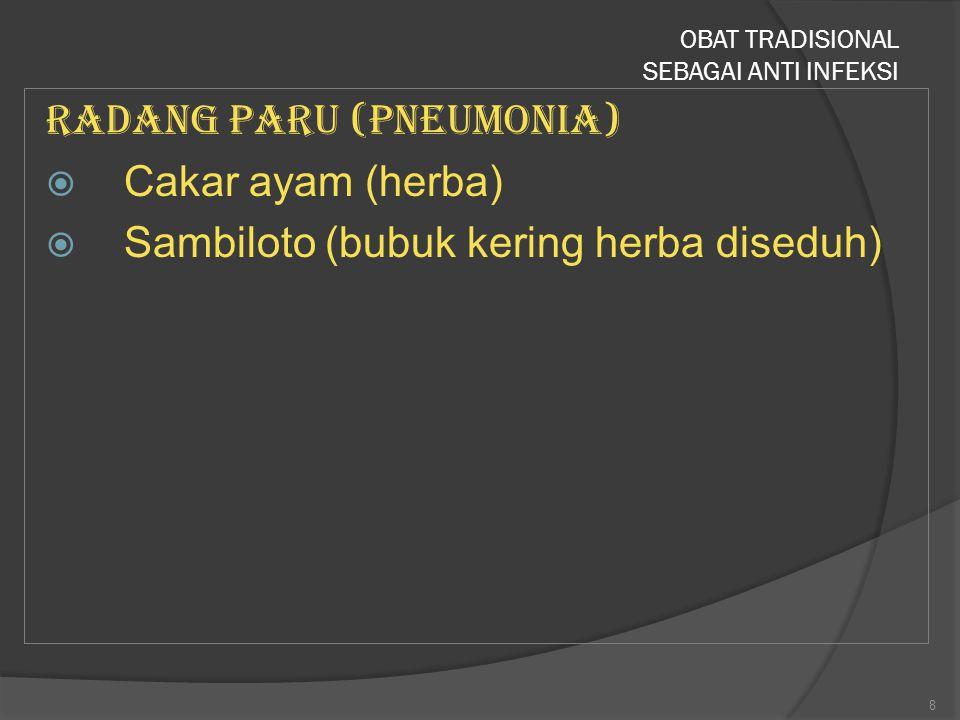Radang paru (Pneumonia)  Cakar ayam (herba)  Sambiloto (bubuk kering herba diseduh) OBAT TRADISIONAL SEBAGAI ANTI INFEKSI 8