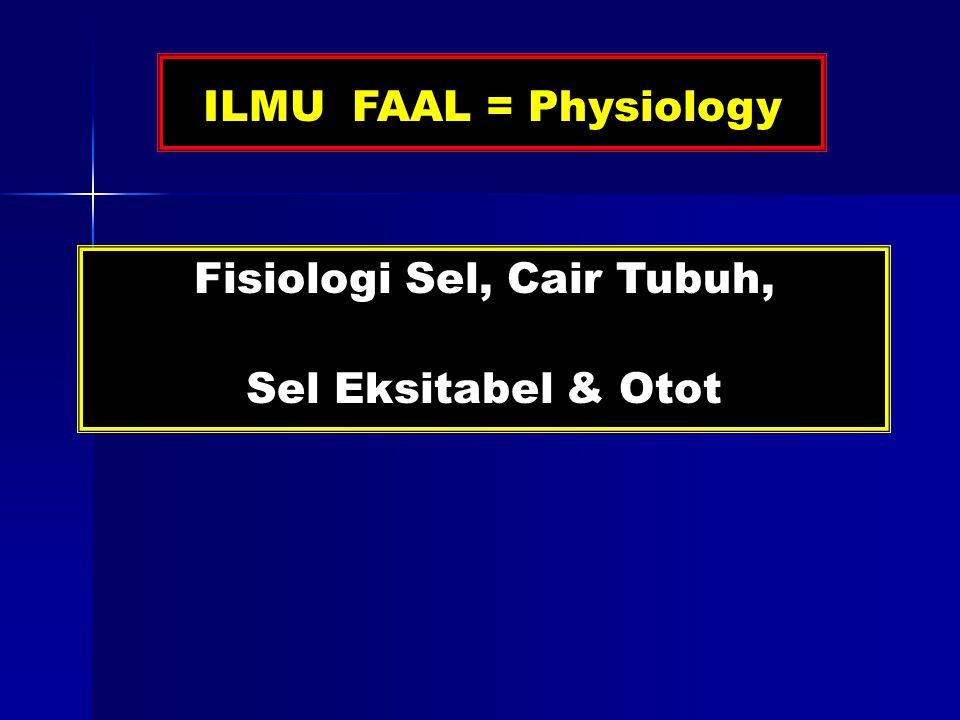 ILMU FAAL = Physiology Fisiologi Sel, Cair Tubuh, Sel Eksitabel & Otot