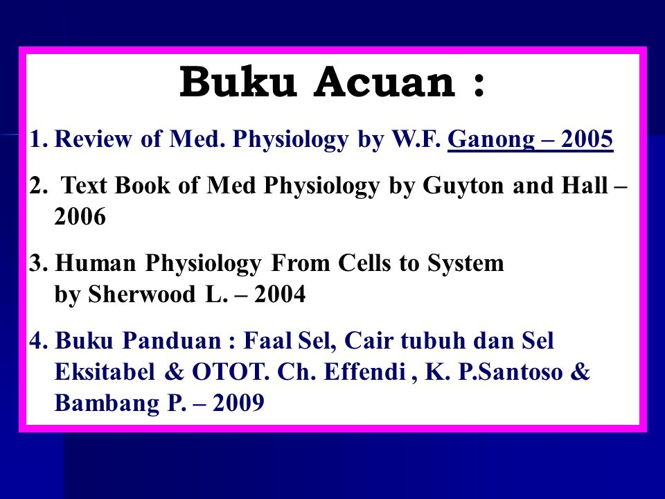 Buku Acuan : 1.Review of Med.Physiology by W.F. Ganong – 2005 2.