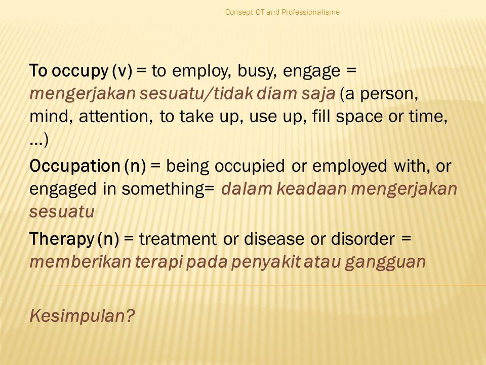 The Profile of Occupational Therapy in Canada, 2001  Okupasi terapis tidak hanya akan memberikan pelayanan langsung ke individu tetapi dapat pula berfungsi sebagai manajer, peneliti, programmer, dan edukator.
