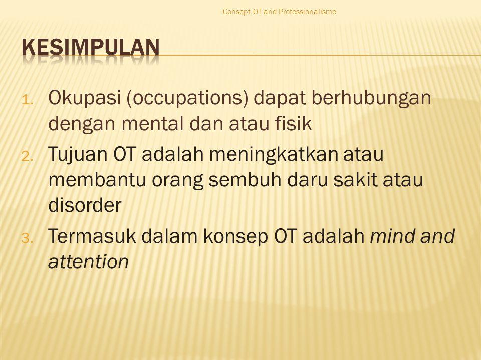 1. Okupasi (occupations) dapat berhubungan dengan mental dan atau fisik 2.