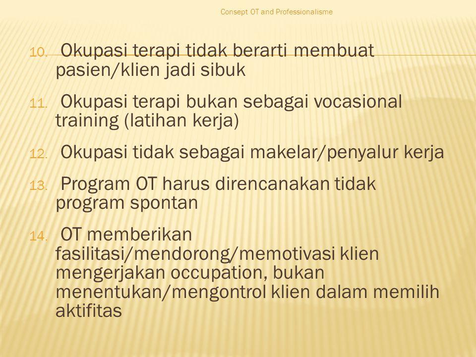 10. Okupasi terapi tidak berarti membuat pasien/klien jadi sibuk 11.