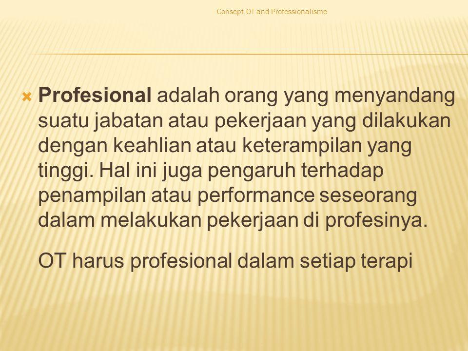  Profesional adalah orang yang menyandang suatu jabatan atau pekerjaan yang dilakukan dengan keahlian atau keterampilan yang tinggi.