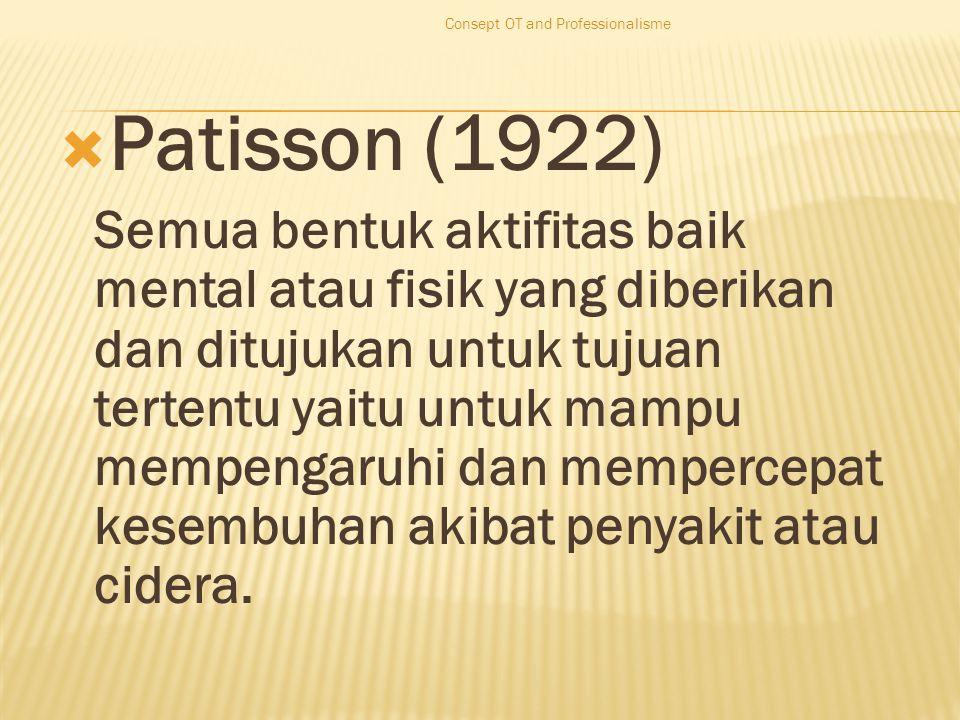  Patisson (1922) Semua bentuk aktifitas baik mental atau fisik yang diberikan dan ditujukan untuk tujuan tertentu yaitu untuk mampu mempengaruhi dan mempercepat kesembuhan akibat penyakit atau cidera.