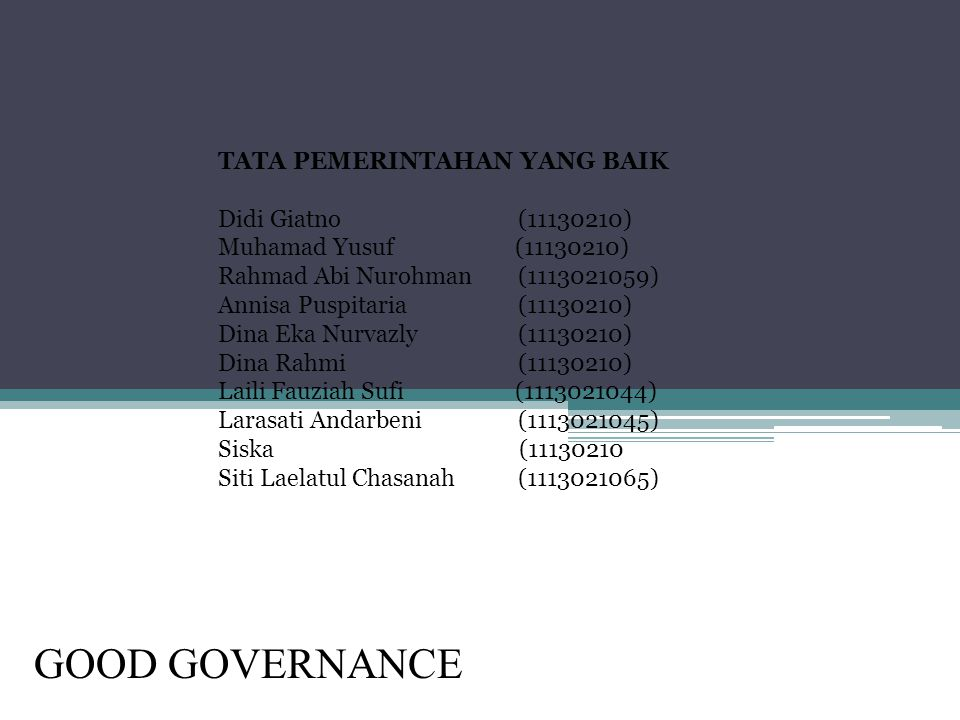 TATA PEMERINTAHAN YANG BAIK Didi Giatno (11130210) Muhamad Yusuf (11130210) Rahmad Abi Nurohman (1113021059) Annisa Puspitaria (11130210) Dina Eka Nur