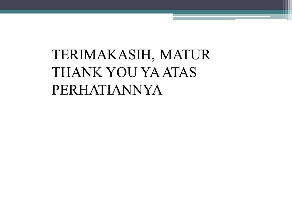 TERIMAKASIH, MATUR THANK YOU YA ATAS PERHATIANNYA