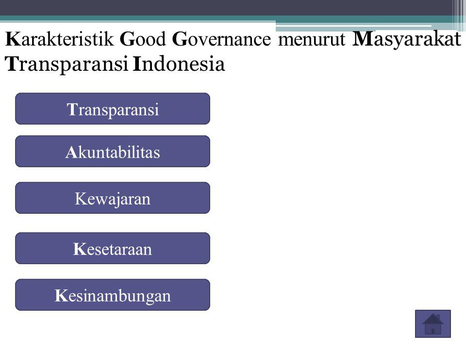 Karakteristik Good Governance menurut Masyarakat Transparansi Indonesia Kesinambungan Kesetaraan Transparansi Akuntabilitas Kewajaran