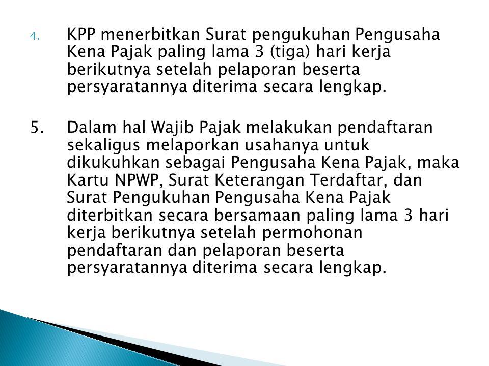 4. KPP menerbitkan Surat pengukuhan Pengusaha Kena Pajak paling lama 3 (tiga) hari kerja berikutnya setelah pelaporan beserta persyaratannya diterima