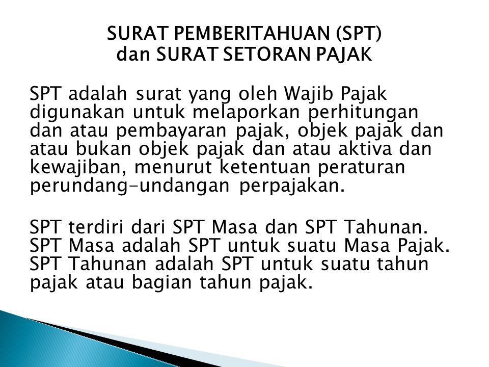 SURAT PEMBERITAHUAN (SPT) dan SURAT SETORAN PAJAK dan SURAT SETORAN PAJAK SPT adalah surat yang oleh Wajib Pajak digunakan untuk melaporkan perhitunga