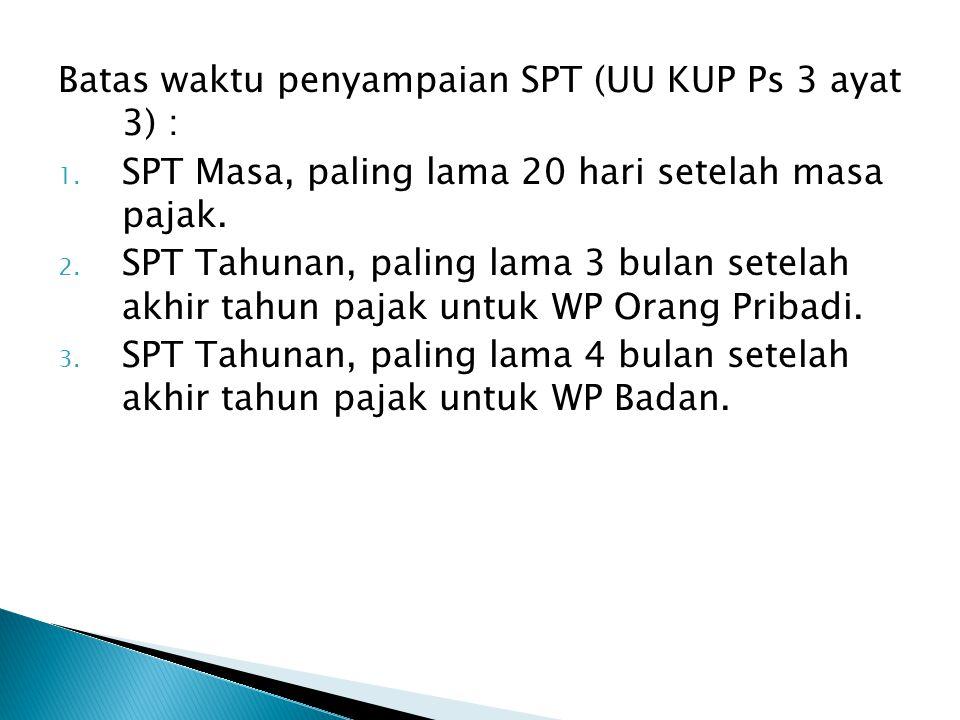 Batas waktu penyampaian SPT (UU KUP Ps 3 ayat 3) : 1. SPT Masa, paling lama 20 hari setelah masa pajak. 2. SPT Tahunan, paling lama 3 bulan setelah ak