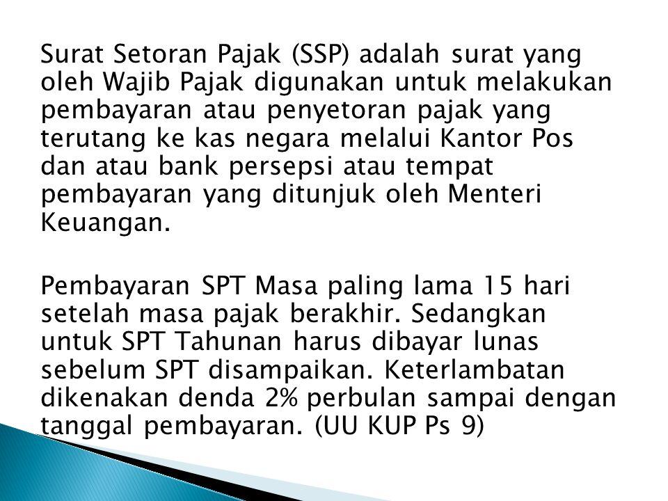 Surat Setoran Pajak (SSP) adalah surat yang oleh Wajib Pajak digunakan untuk melakukan pembayaran atau penyetoran pajak yang terutang ke kas negara me
