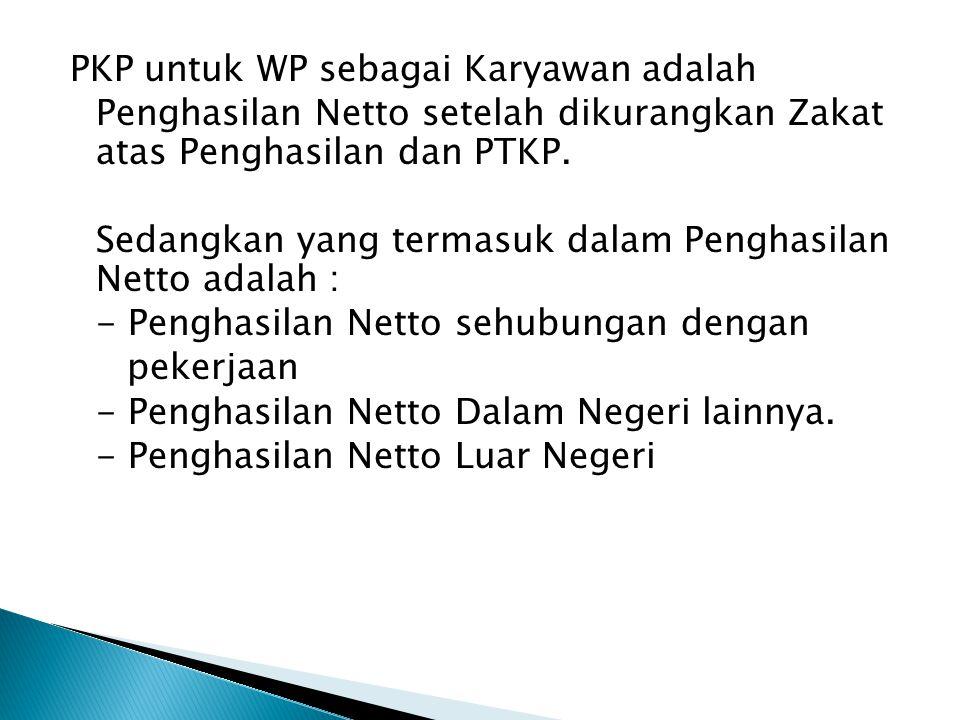 PKP untuk WP sebagai Karyawan adalah Penghasilan Netto setelah dikurangkan Zakat atas Penghasilan dan PTKP. Sedangkan yang termasuk dalam Penghasilan