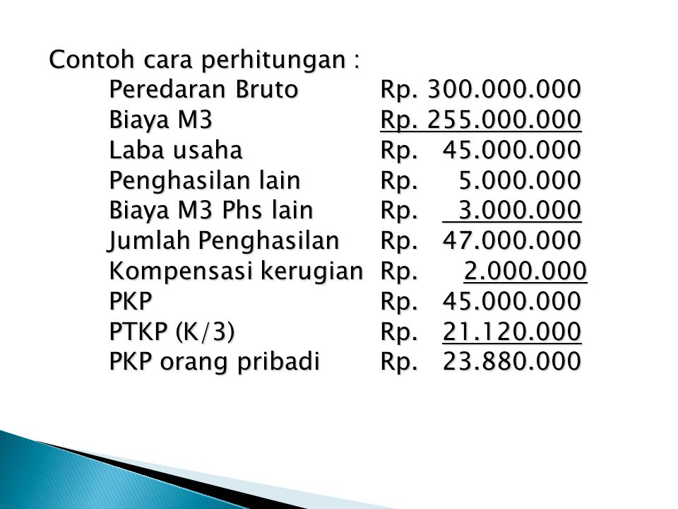 Contoh cara perhitungan : Peredaran BrutoRp. 300.000.000 Biaya M3Rp. 255.000.000 Laba usahaRp. 45.000.000 Penghasilan lainRp. 5.000.000 Biaya M3 Phs l