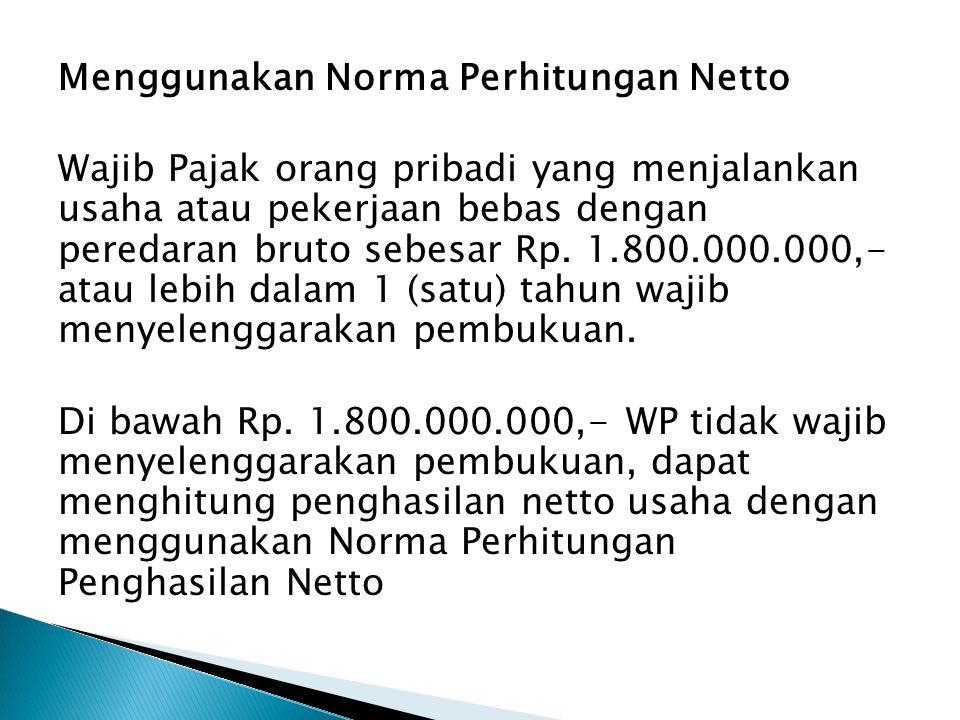 Menggunakan Norma Perhitungan Netto Wajib Pajak orang pribadi yang menjalankan usaha atau pekerjaan bebas dengan peredaran bruto sebesar Rp. 1.800.000