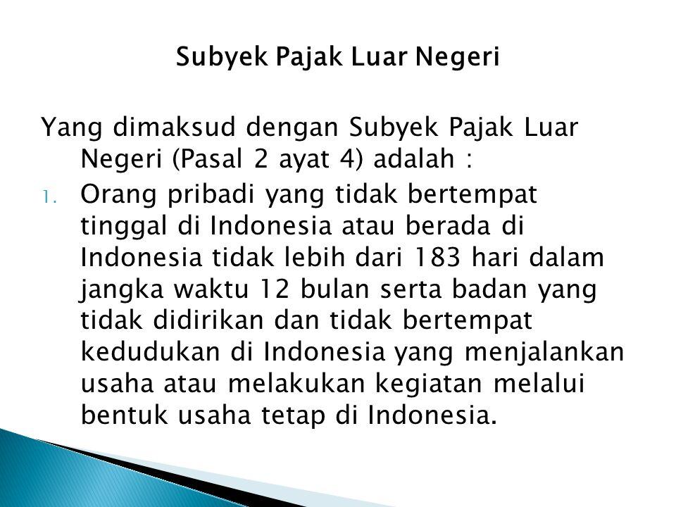 Subyek Pajak Luar Negeri Yang dimaksud dengan Subyek Pajak Luar Negeri (Pasal 2 ayat 4) adalah : 1. Orang pribadi yang tidak bertempat tinggal di Indo
