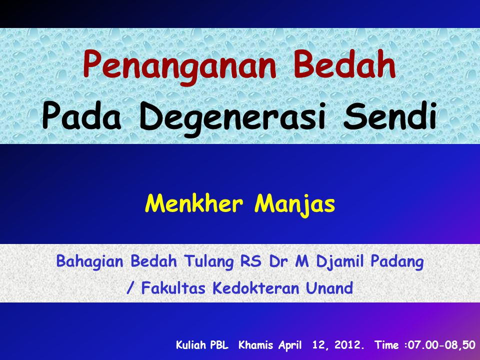 Penanganan Bedah Pada Degenerasi Sendi Menkher Manjas Bahagian Bedah Tulang RS Dr M Djamil Padang / Fakultas Kedokteran Unand Kuliah PBL Khamis April