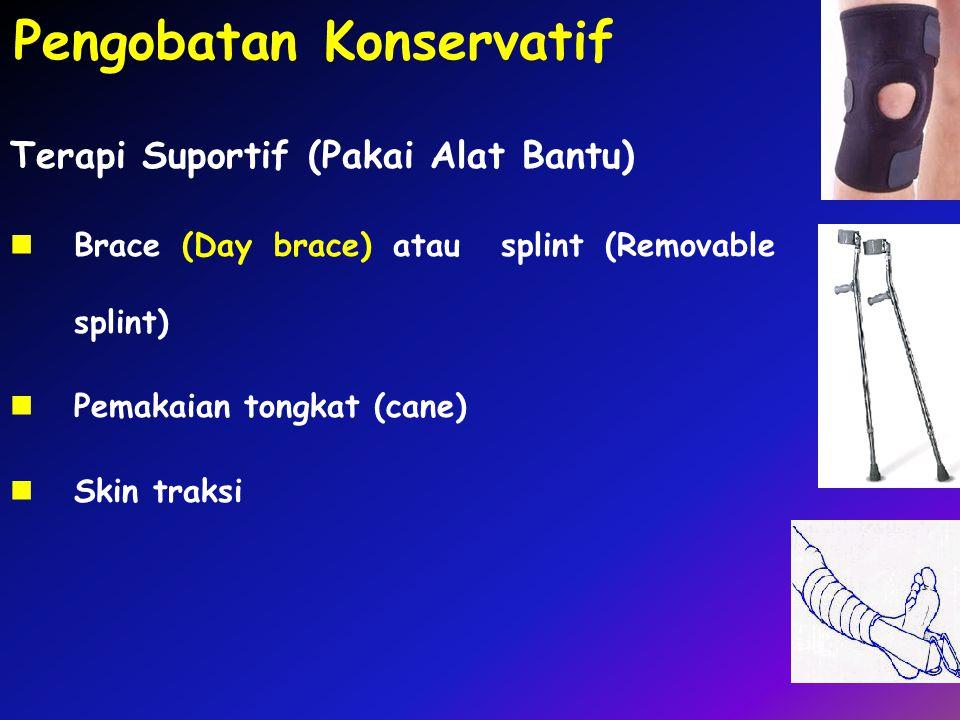 Terapi Suportif (Pakai Alat Bantu) Brace (Day brace) atau splint (Removable splint) Pemakaian tongkat (cane) Skin traksi Pengobatan Konservatif