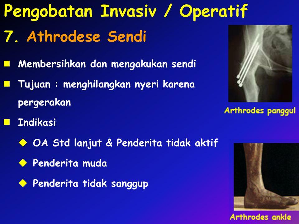 7. Athrodese Sendi Membersihkan dan mengakukan sendi Tujuan : menghilangkan nyeri karena pergerakan Indikasi  OA Std lanjut & Penderita tidak aktif 