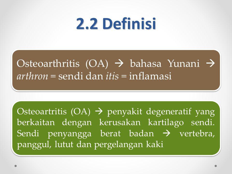 2.2 Definisi Osteoarthritis (OA)  bahasa Yunani  arthron = sendi dan itis = inflamasi Osteoartritis (OA)  penyakit degeneratif yang berkaitan dengan kerusakan kartilago sendi.