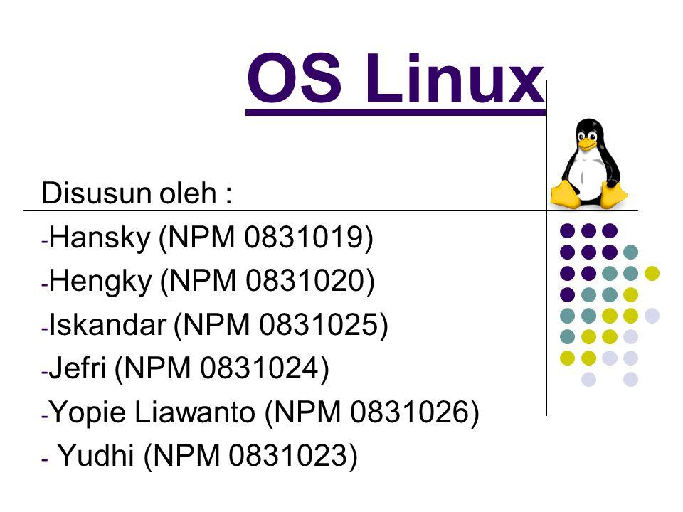 OS Linux Disusun oleh : - Hansky (NPM 0831019) - Hengky (NPM 0831020) - Iskandar (NPM 0831025) - Jefri (NPM 0831024) - Yopie Liawanto (NPM 0831026) - Yudhi (NPM 0831023)