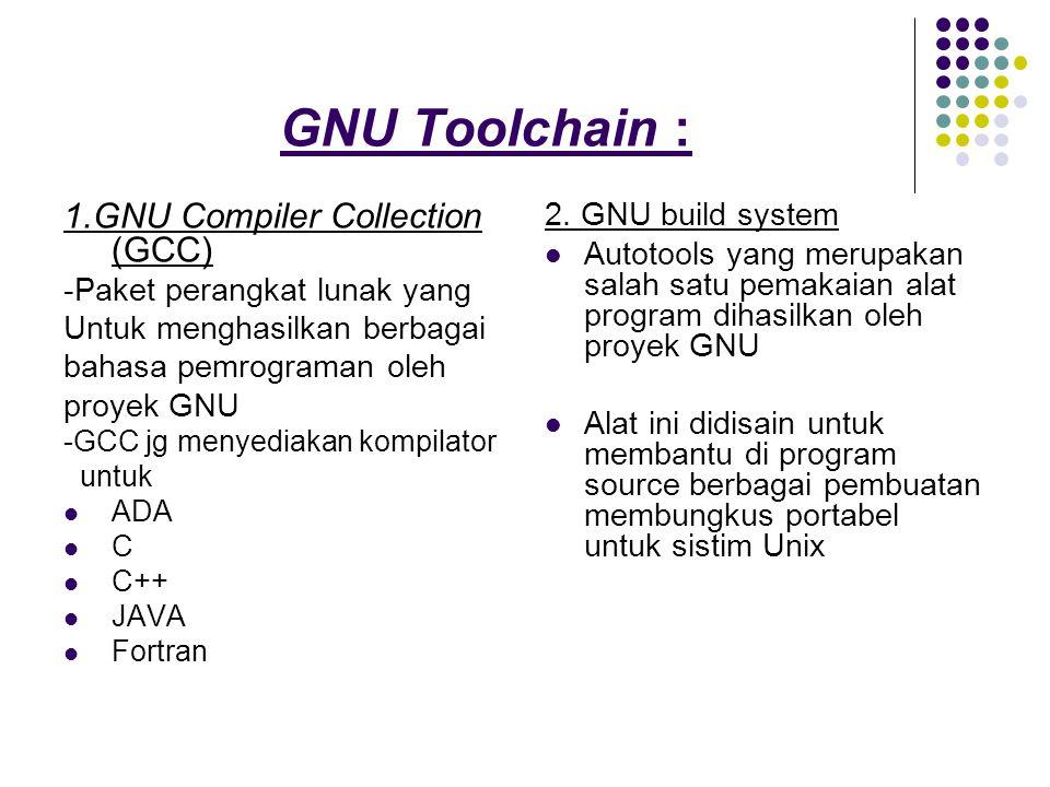 GNU Toolchain : 1.GNU Compiler Collection (GCC) -Paket perangkat lunak yang Untuk menghasilkan berbagai bahasa pemrograman oleh proyek GNU -GCC jg menyediakan kompilator untuk ADA C C++ JAVA Fortran 2.