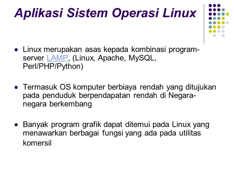 Aplikasi Sistem Operasi Linux Linux merupakan asas kepada kombinasi program- server LAMP, (Linux, Apache, MySQL, Perl/PHP/Python)LAMP Termasuk OS komputer berbiaya rendah yang ditujukan pada penduduk berpendapatan rendah di Negara- negara berkembang Banyak program grafik dapat ditemui pada Linux yang menawarkan berbagai fungsi yang ada pada utilitas komersil