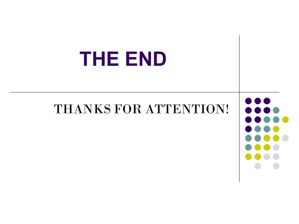 THE END THANKS FOR ATTENTION!