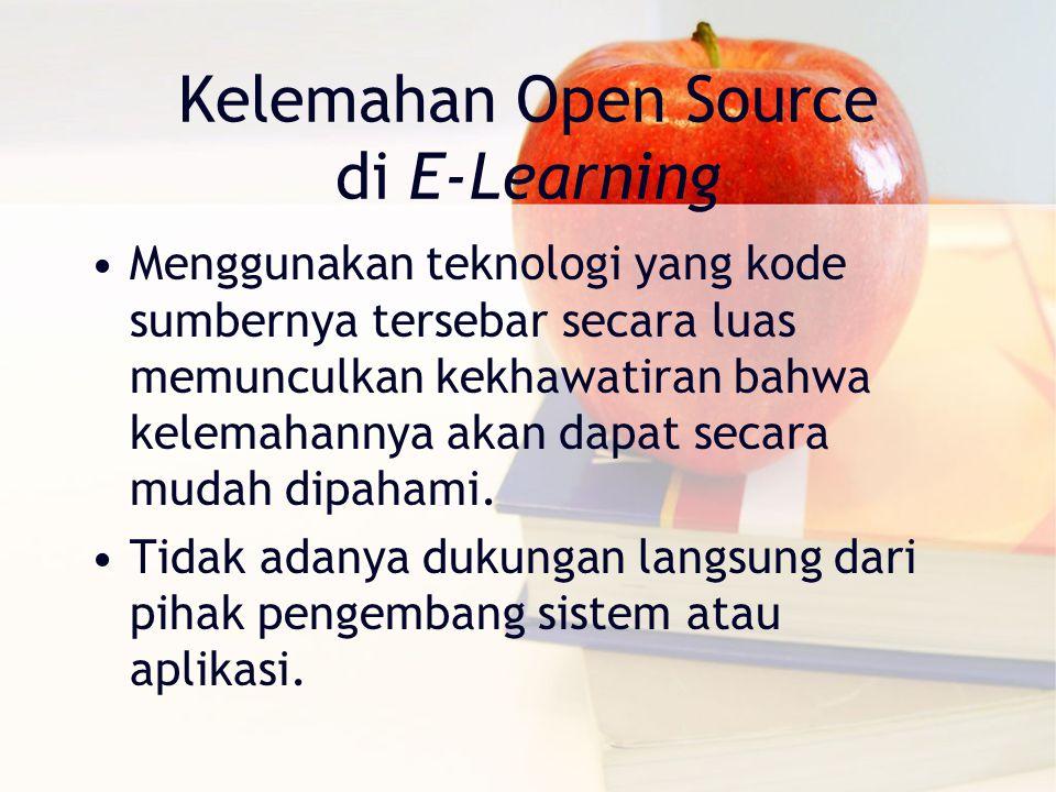 Kelemahan Open Source di E-Learning Menggunakan teknologi yang kode sumbernya tersebar secara luas memunculkan kekhawatiran bahwa kelemahannya akan dapat secara mudah dipahami.