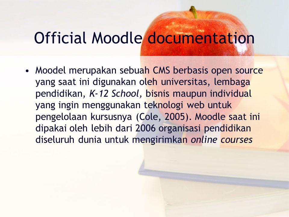 Official Moodle documentation Moodel merupakan sebuah CMS berbasis open source yang saat ini digunakan oleh universitas, lembaga pendidikan, K‐12 School, bisnis maupun individual yang ingin menggunakan teknologi web untuk pengelolaan kursusnya (Cole, 2005).
