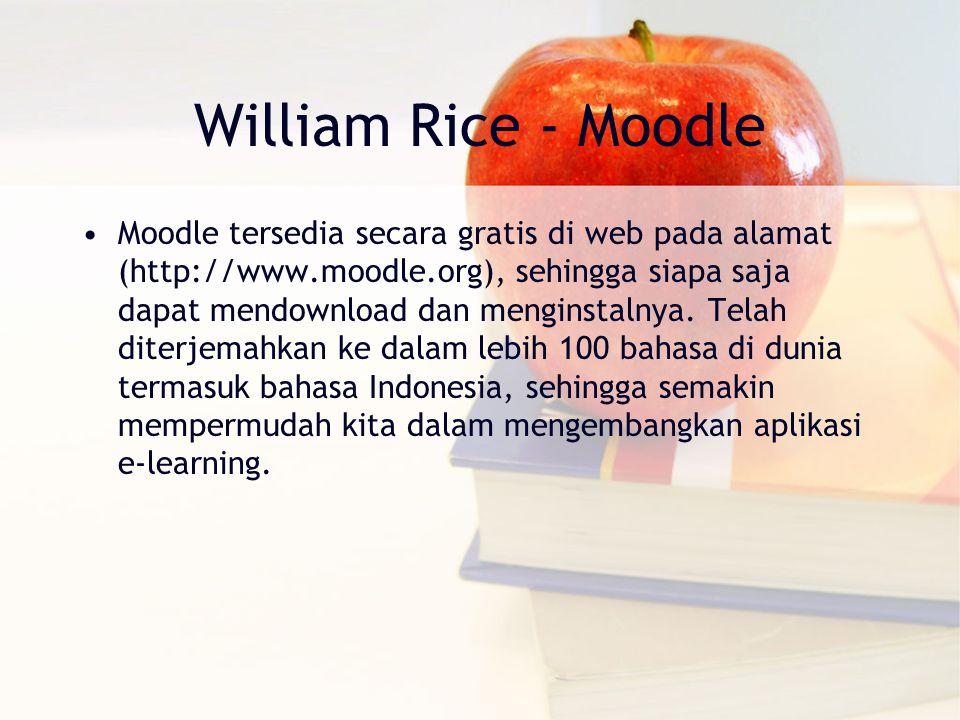 William Rice - Moodle Moodle tersedia secara gratis di web pada alamat (http://www.moodle.org), sehingga siapa saja dapat mendownload dan menginstalnya.