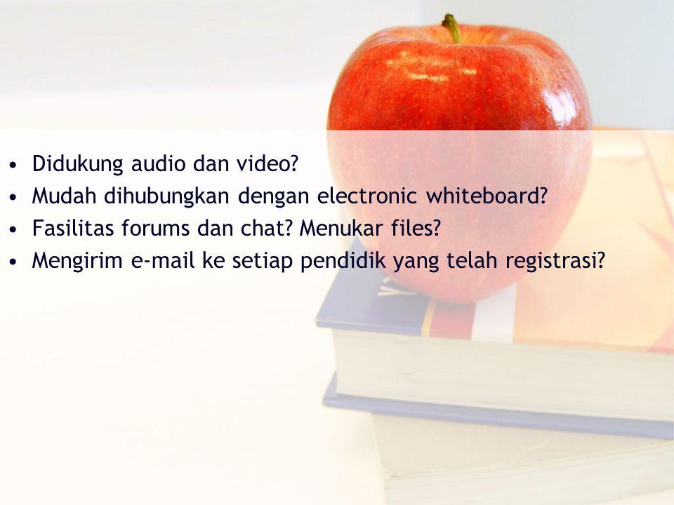 Didukung audio dan video. Mudah dihubungkan dengan electronic whiteboard.