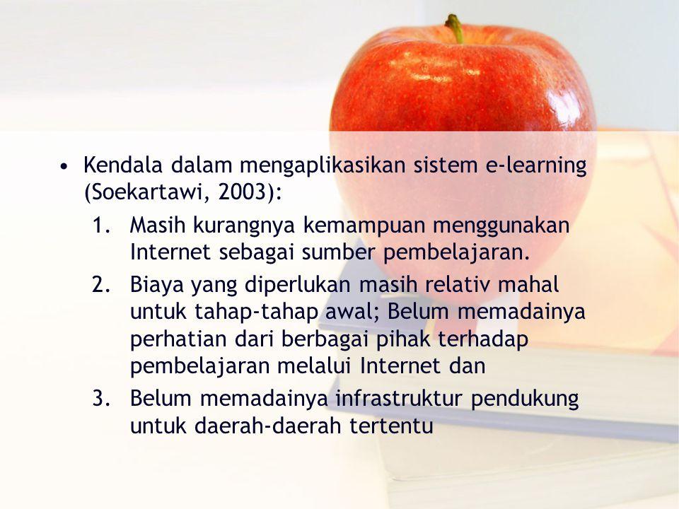 Kendala dalam mengaplikasikan sistem e‐learning (Soekartawi, 2003): 1.Masih kurangnya kemampuan menggunakan Internet sebagai sumber pembelajaran.