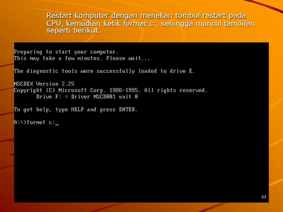 Restart komputer dengan menekan tombol restart pada CPU, kemudian ketik format c:, sehingga muncul tamoilan seperti berikut.
