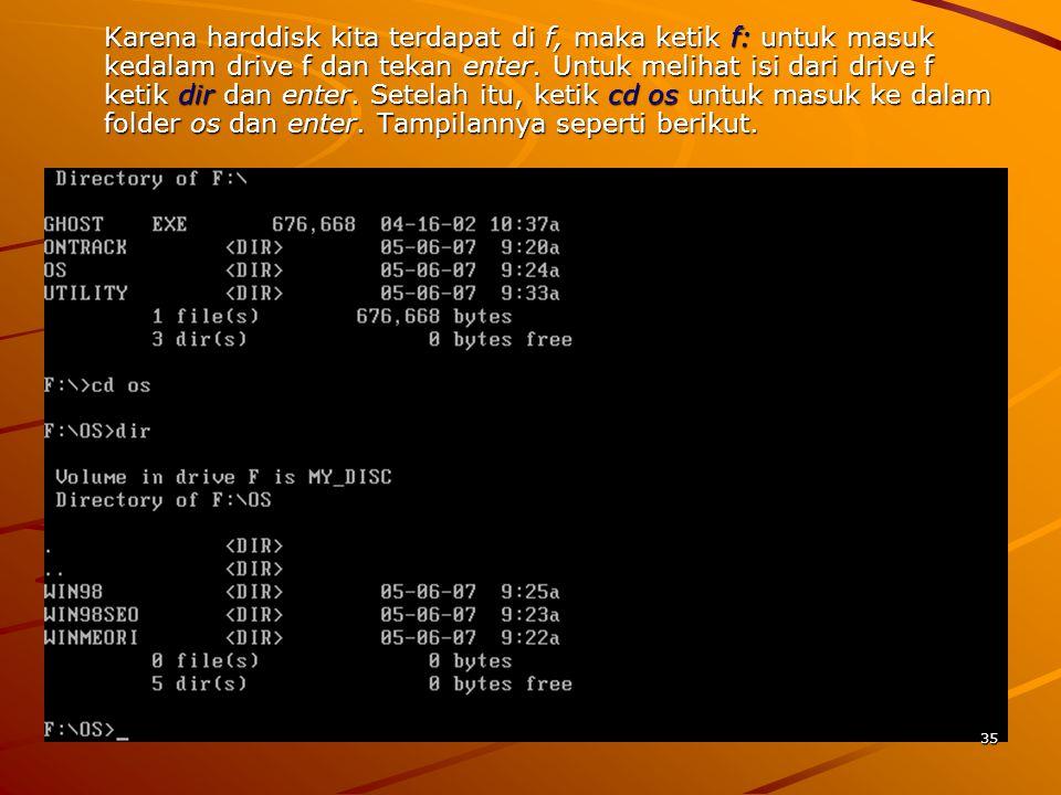 Karena harddisk kita terdapat di f, maka ketik f: untuk masuk kedalam drive f dan tekan enter.