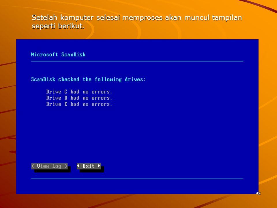 Setelah komputer selesai memproses akan muncul tampilan seperti berikut. 42