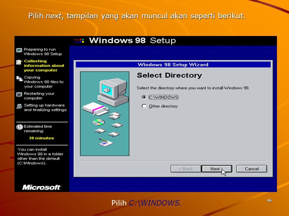 Pilih next, tampilan yang akan muncul akan seperti berikut. Pilih C:\WINDOWS. 46