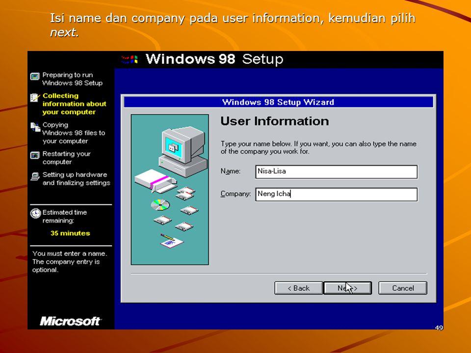 Isi name dan company pada user information, kemudian pilih next. 49