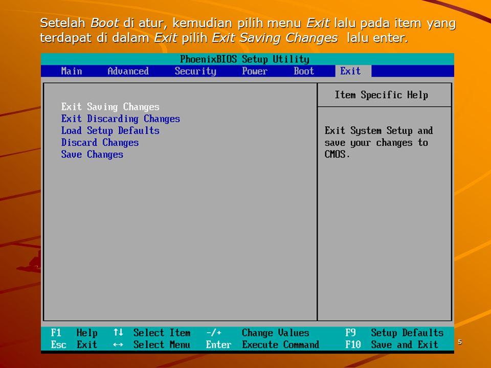 Setelah Boot di atur, kemudian pilih menu Exit lalu pada item yang terdapat di dalam Exit pilih Exit Saving Changes lalu enter.