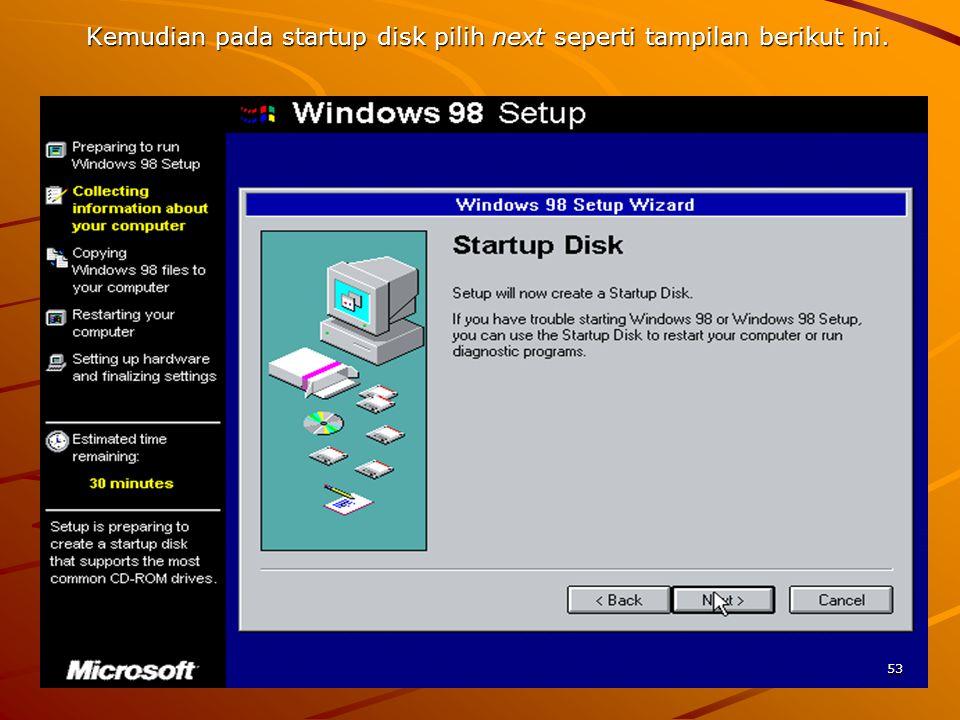 Kemudian pada startup disk pilih next seperti tampilan berikut ini. 53