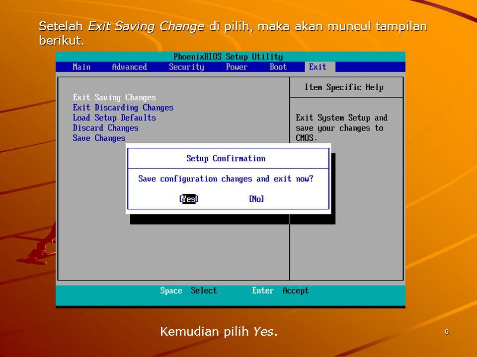 Setelah Exit Saving Change di pilih, maka akan muncul tampilan berikut. Kemudian pilih Yes. 6