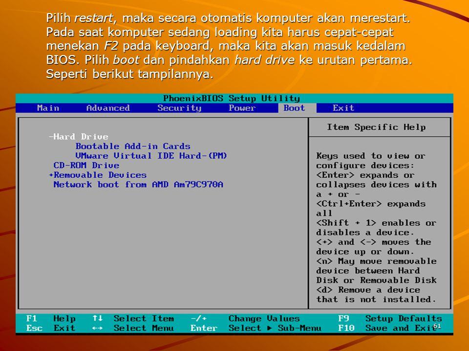 Pilih restart, maka secara otomatis komputer akan merestart.