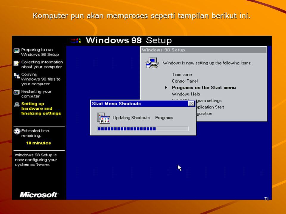 Komputer pun akan memproses seperti tampilan berikut ini. 71