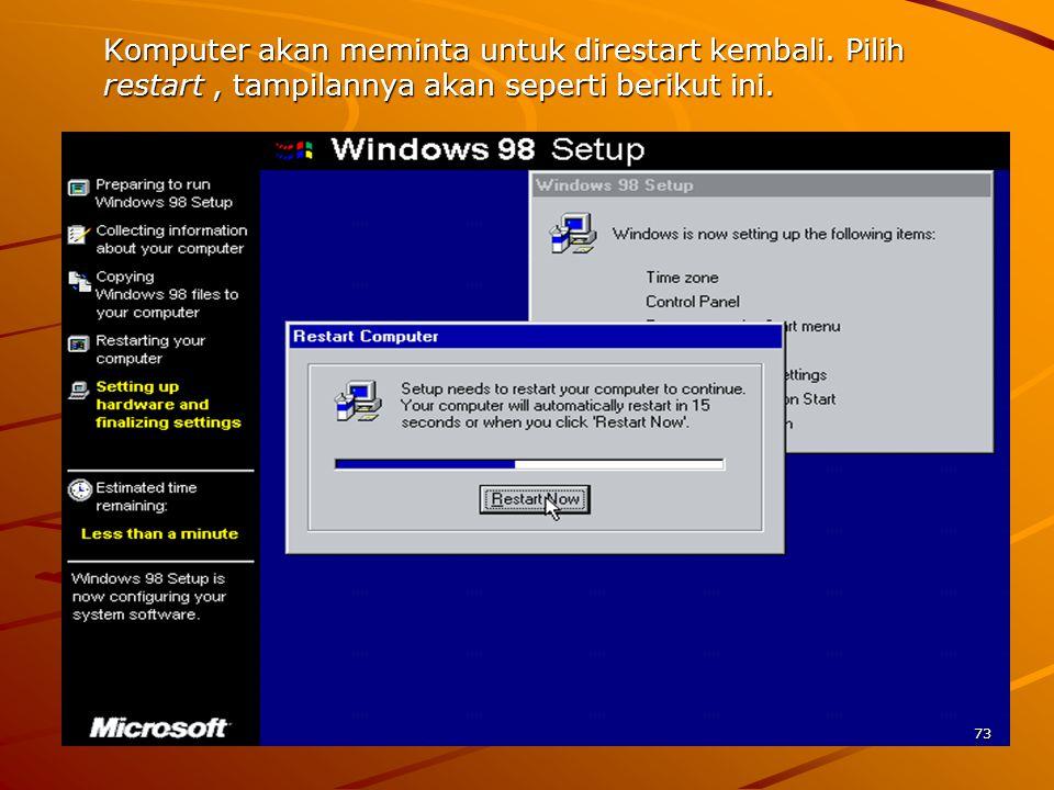 Komputer akan meminta untuk direstart kembali. Pilih restart, tampilannya akan seperti berikut ini.