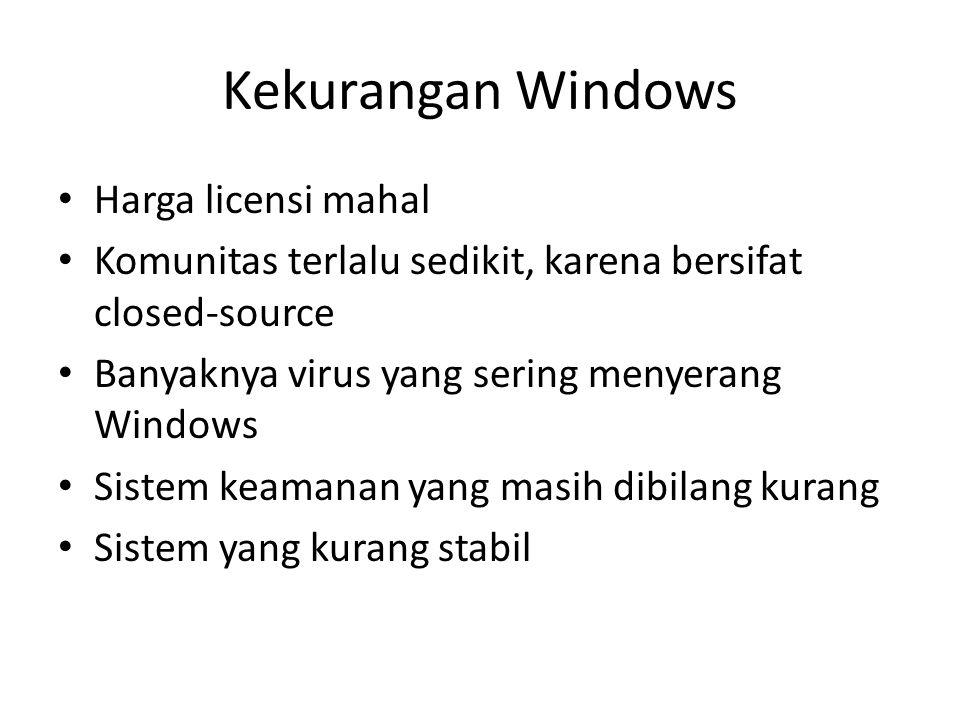 Kelebihan Windows User friendly dibandingkan dengan sistem operasi yang lain Instalasi software masih mudah dibandingkan dengan instalasi di sistem op