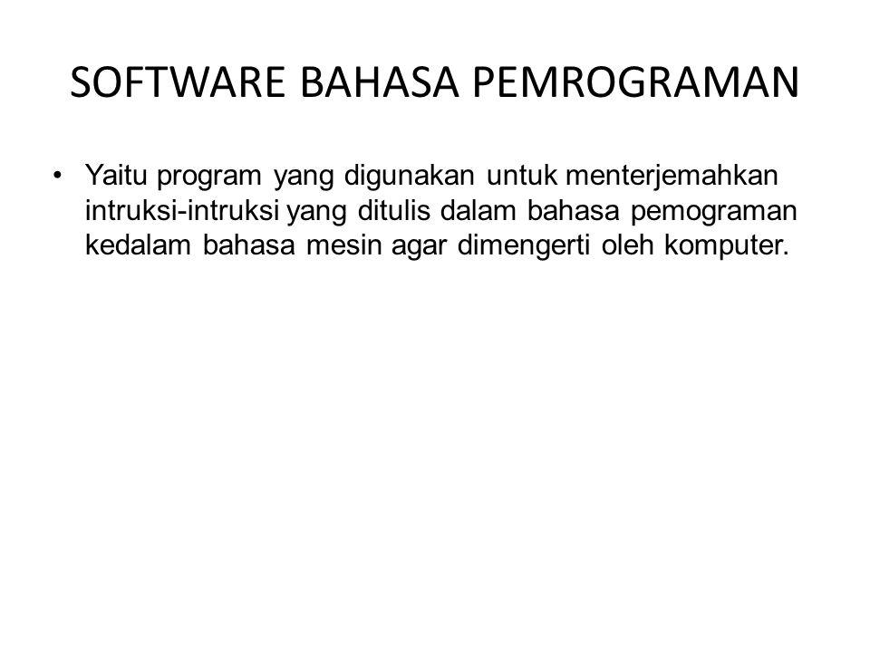 SOFTWARE BAHASA PEMROGRAMAN Yaitu program yang digunakan untuk menterjemahkan intruksi-intruksi yang ditulis dalam bahasa pemograman kedalam bahasa mesin agar dimengerti oleh komputer.