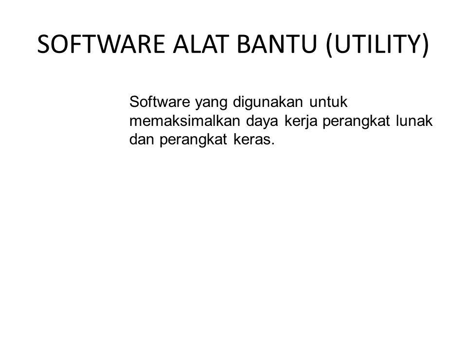 SOFTWARE ALAT BANTU (UTILITY) Software yang digunakan untuk memaksimalkan daya kerja perangkat lunak dan perangkat keras.