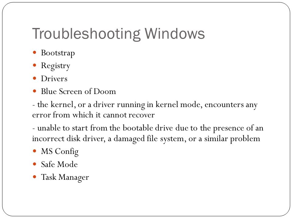 Troubleshooting Windows Bootstrap Registry Drivers Blue Screen of Doom - the kernel, or a driver running in kernel mode, encounters any error from whi