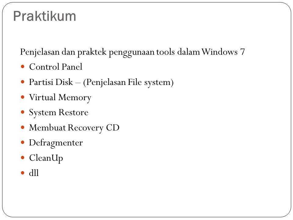 Penjelasan dan praktek penggunaan tools dalam Windows 7 Control Panel Partisi Disk – (Penjelasan File system) Virtual Memory System Restore Membuat Recovery CD Defragmenter CleanUp dll Praktikum