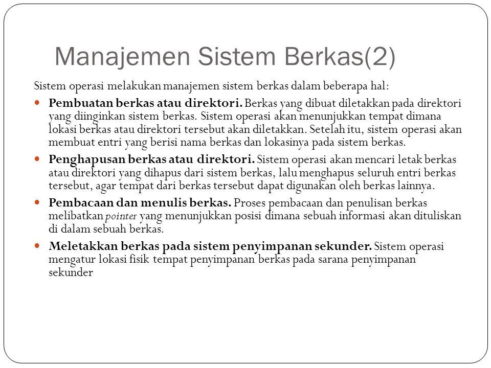 Manajemen Sistem Berkas(2) Sistem operasi melakukan manajemen sistem berkas dalam beberapa hal: Pembuatan berkas atau direktori.
