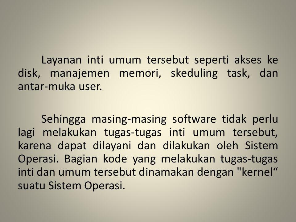 Layanan inti umum tersebut seperti akses ke disk, manajemen memori, skeduling task, dan antar-muka user. Sehingga masing-masing software tidak perlu l